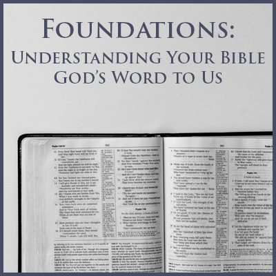 Foundations: Understanding Your Bible – God's Word to Us